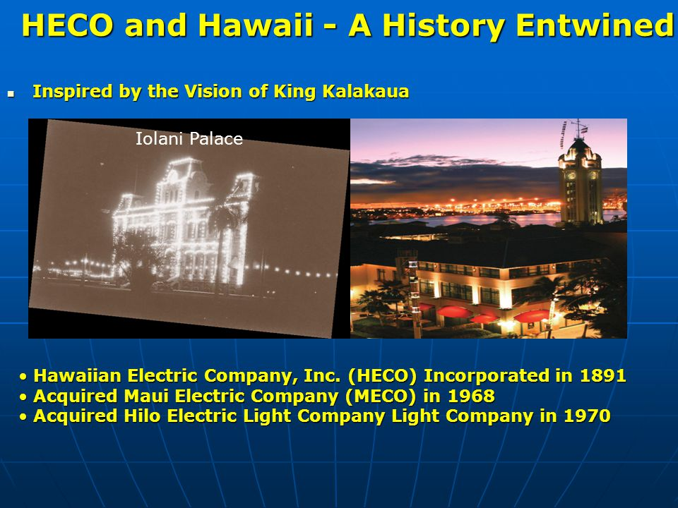 HECO and Hawaii - A History Entwined Inspired by the Vision of King Kalakaua Inspired by the Vision of King Kalakaua Hawaiian Electric Company, Inc.