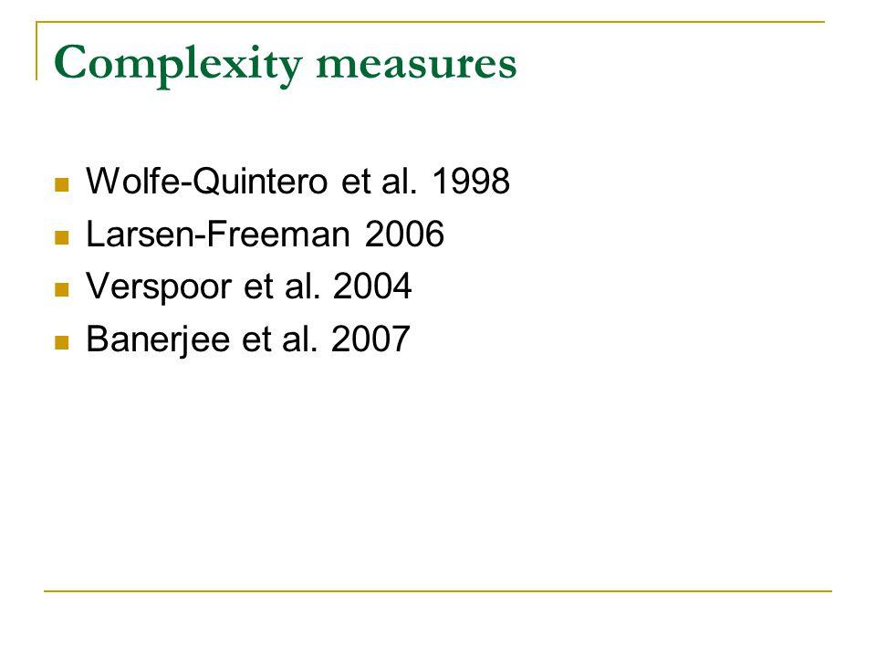 Complexity measures Wolfe-Quintero et al. 1998 Larsen-Freeman 2006 Verspoor et al.