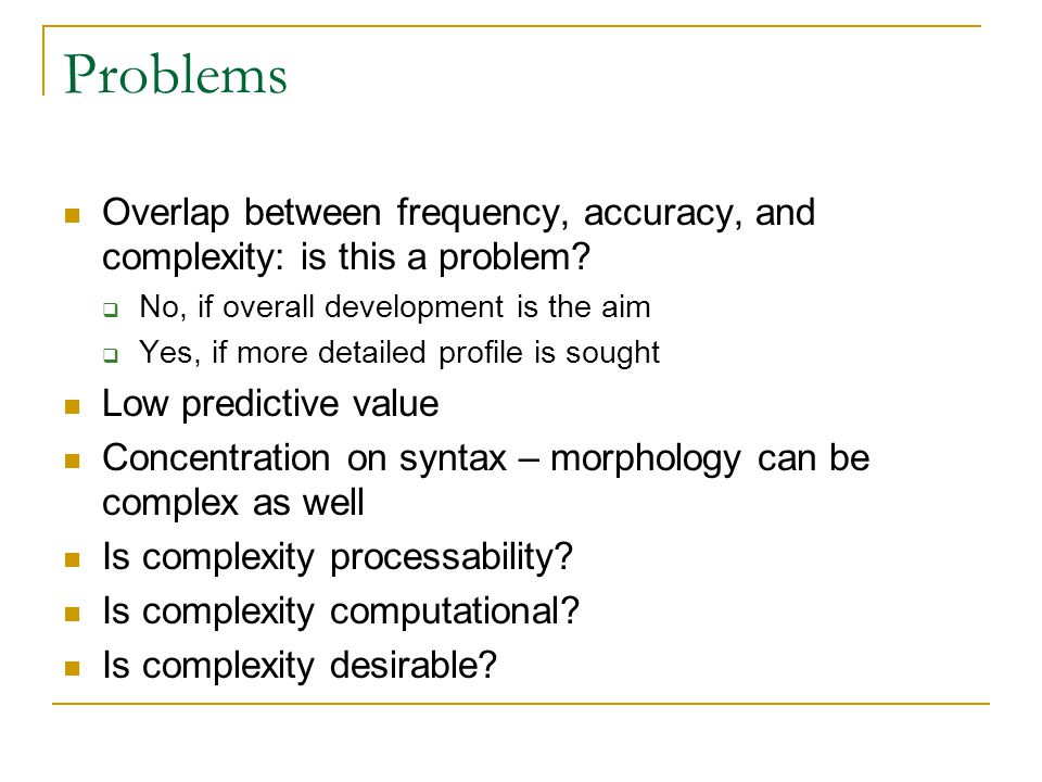 Problems Overlap between frequency, accuracy, and complexity: is this a problem.