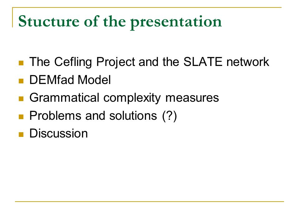 Stucture of the presentation The Cefling Project and the SLATE network DEMfad Model Grammatical complexity measures Problems and solutions (?) Discussion
