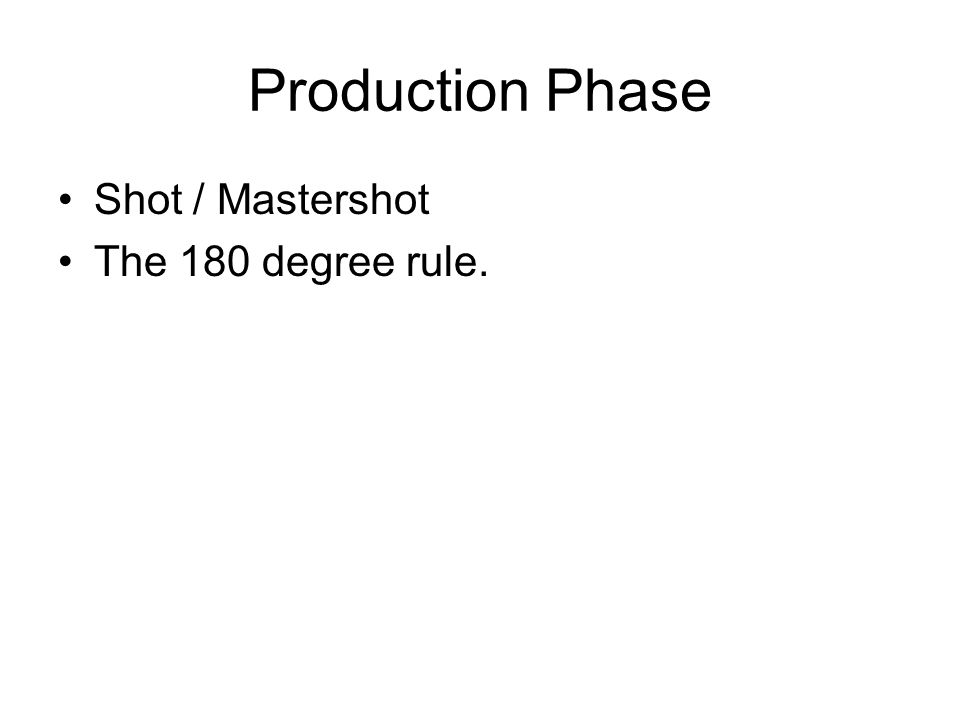 Production Phase Shot / Mastershot The 180 degree rule.