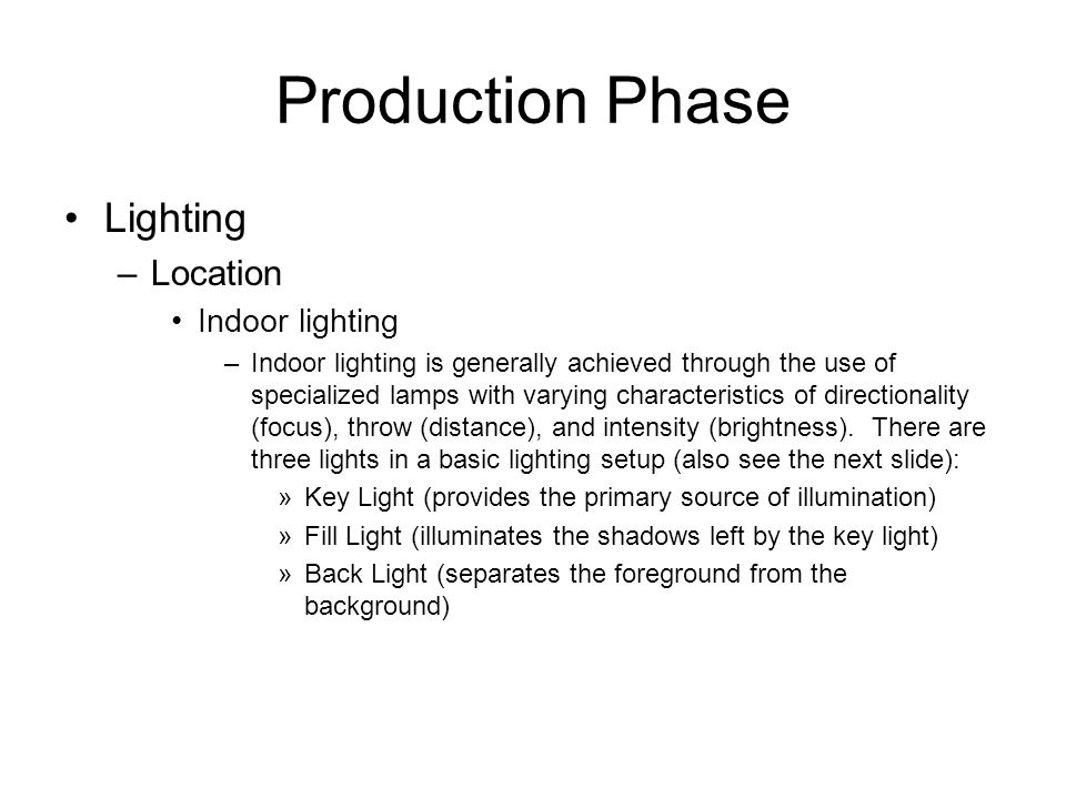Production Phase Lighting –Location Indoor lighting –Indoor lighting is generally achieved through the use of specialized lamps with varying character