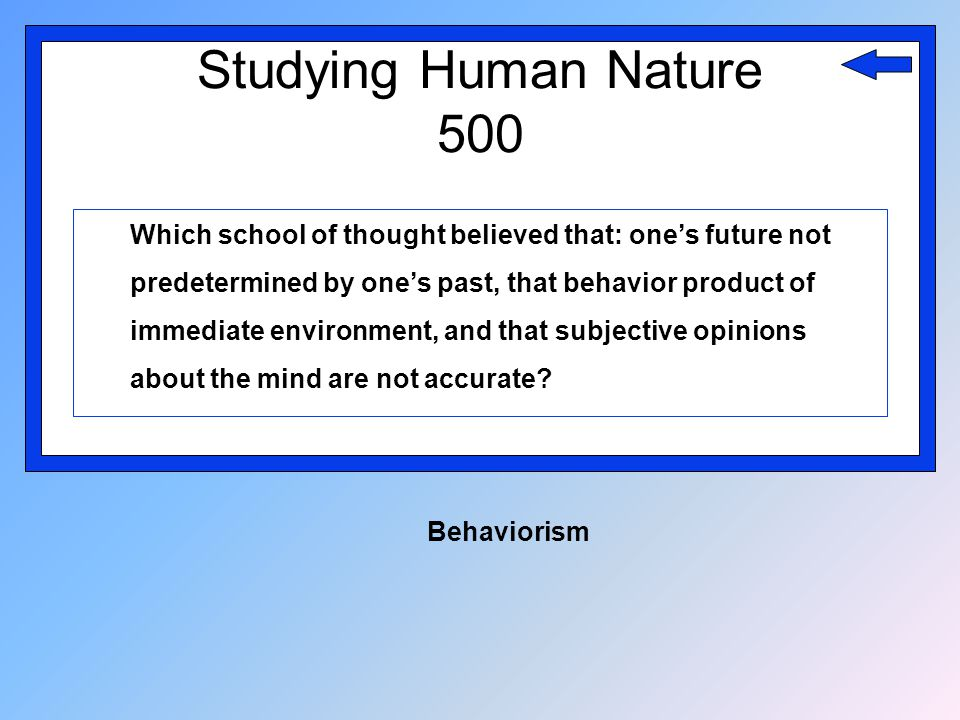 Studying Human Nature 500 Which school of thought believed that: one's future not predetermined by one's past, that behavior product of immediate envi