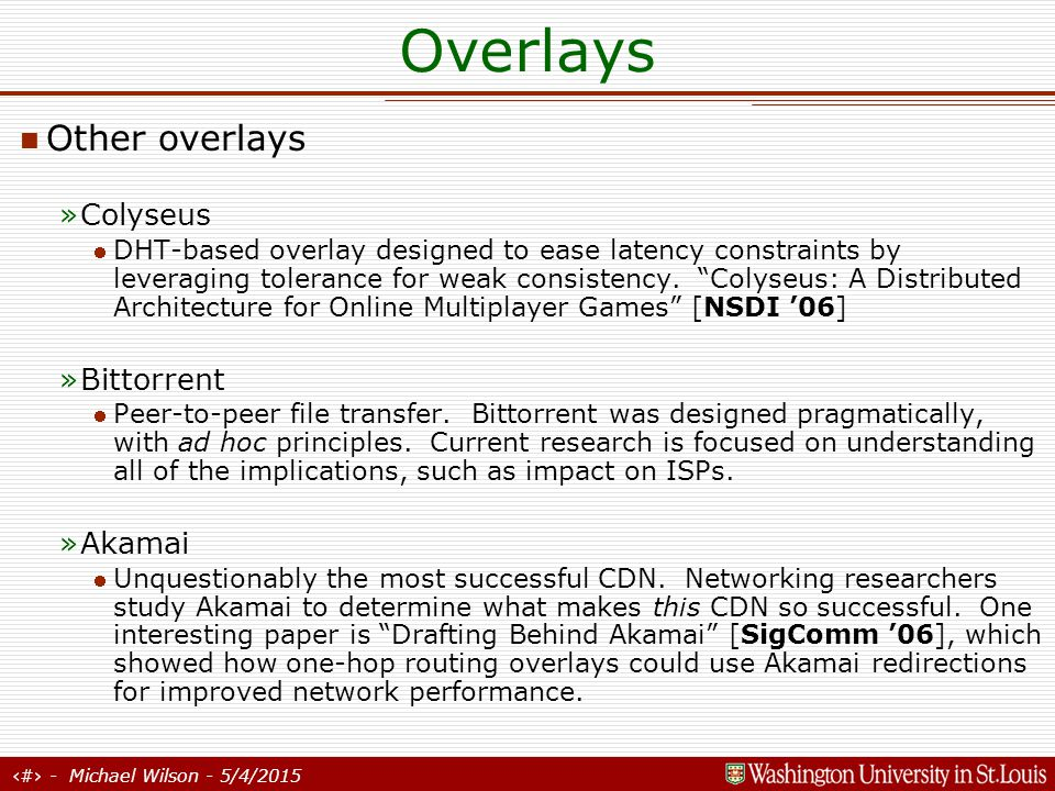 26 - Michael Wilson - 5/4/2015 Overlays Other overlays »Colyseus DHT-based overlay designed to ease latency constraints by leveraging tolerance for weak consistency.