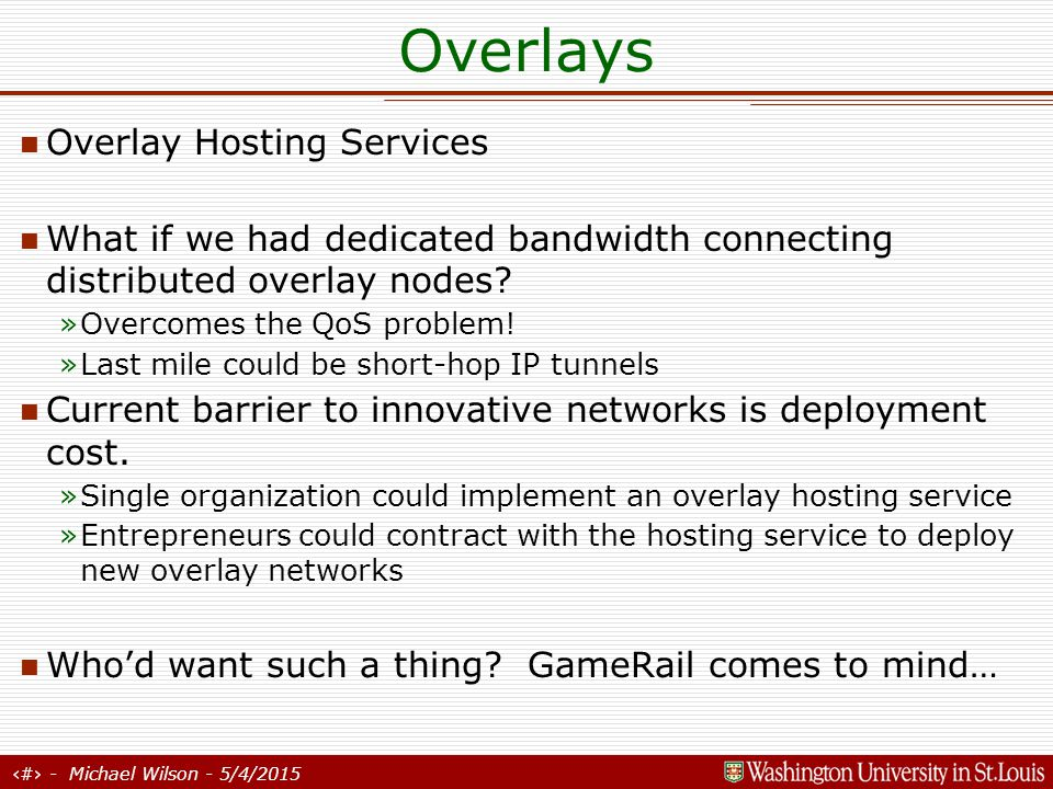 28 - Michael Wilson - 5/4/2015 Overlays Overlay Hosting Services What if we had dedicated bandwidth connecting distributed overlay nodes.