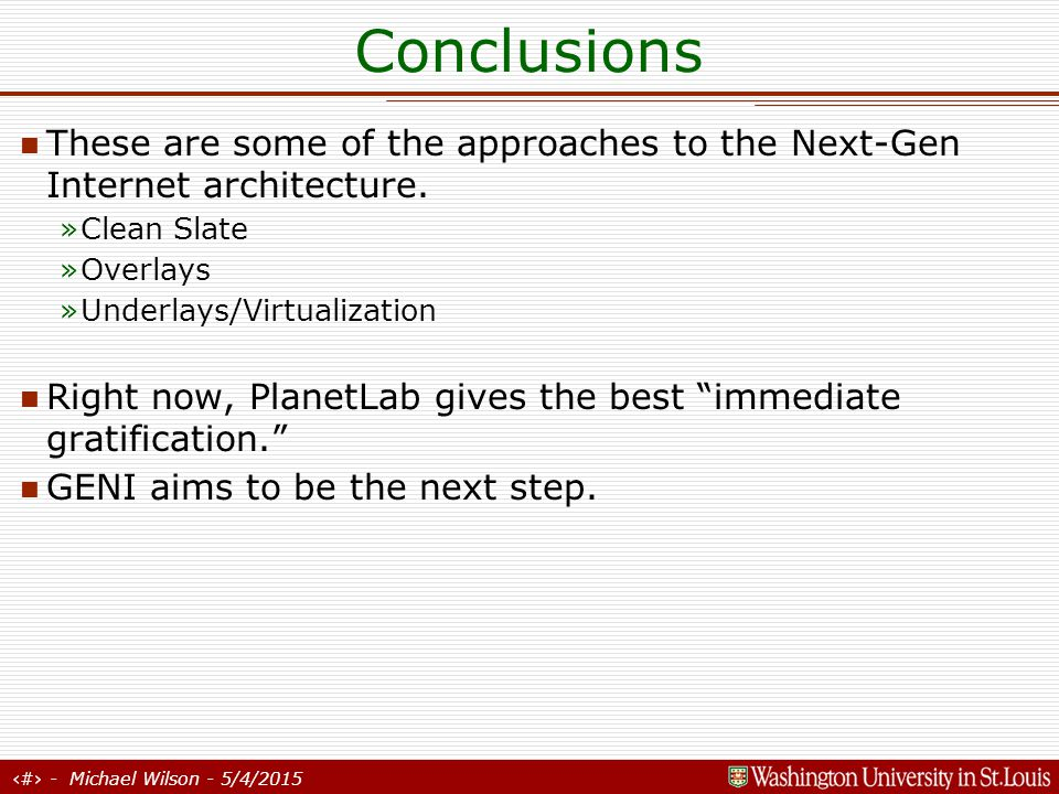 39 - Michael Wilson - 5/4/2015 Conclusions These are some of the approaches to the Next-Gen Internet architecture.