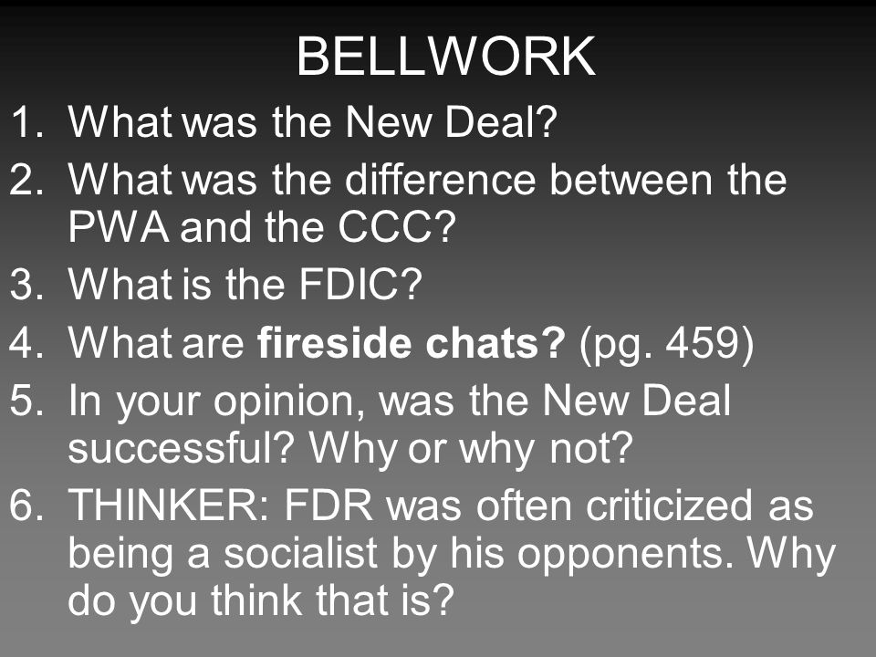 BELLWORK 1.What was the New Deal.2.What was the difference between the PWA and the CCC.
