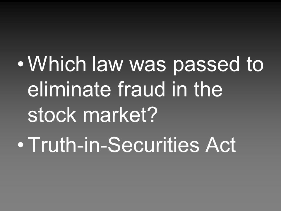 Which law was passed to eliminate fraud in the stock market? Truth-in-Securities Act