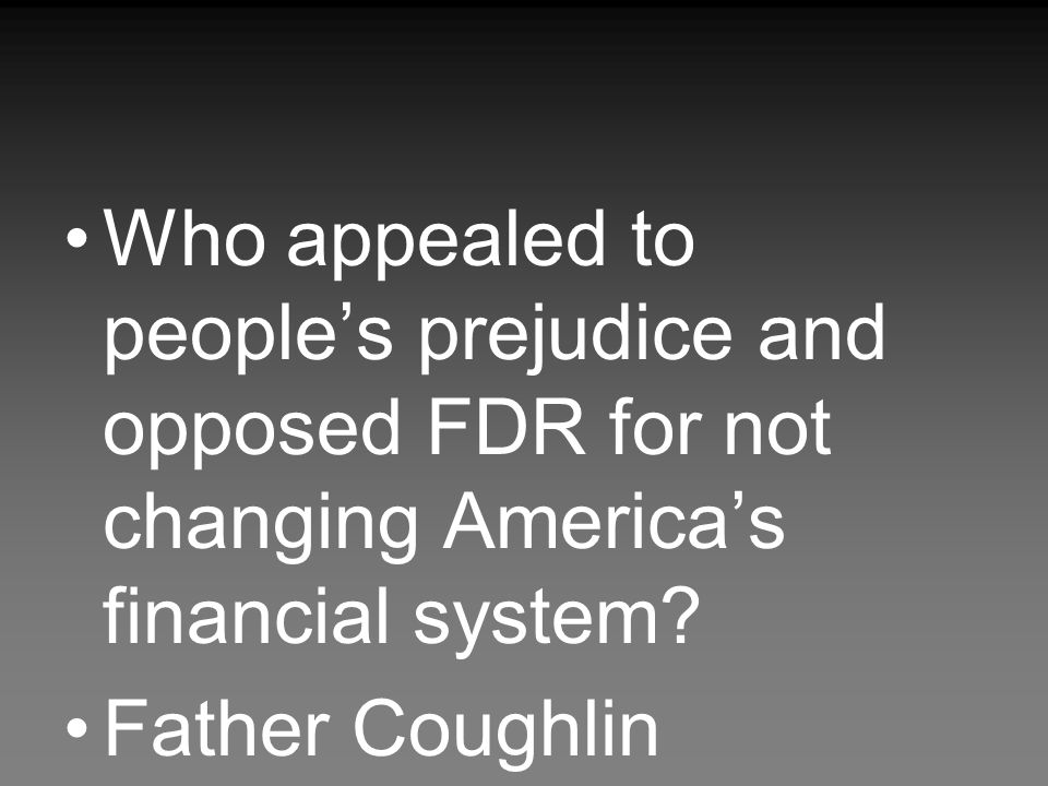 Who appealed to people's prejudice and opposed FDR for not changing America's financial system.