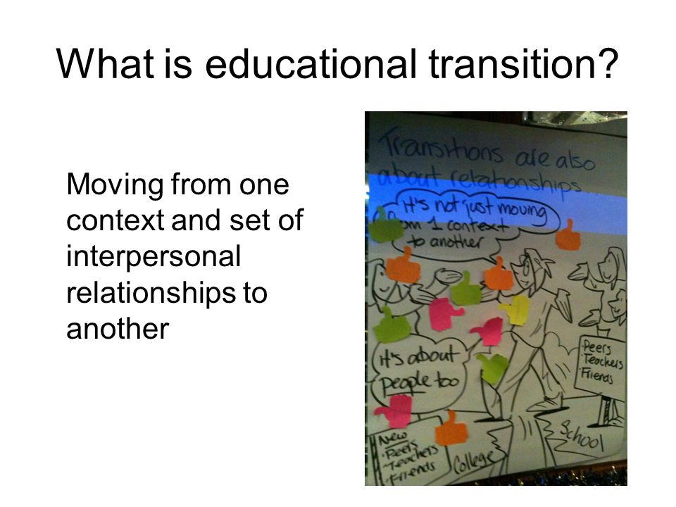 Transition can be: Satisfying and fulfilling Opportunity to 'move on' and 'move up' with increased choices