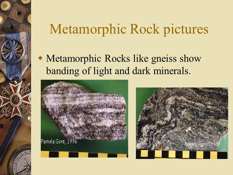 Metamorphic Rocks  Foliation: a layering of minerals in a rock due to intense pressure squeezing the crystals together.