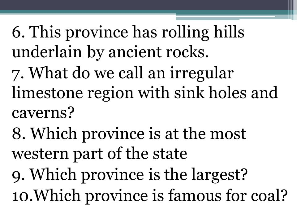 6. This province has rolling hills underlain by ancient rocks.