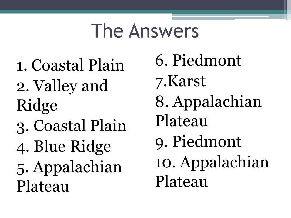 The Answers 1. Coastal Plain 2. Valley and Ridge 3.