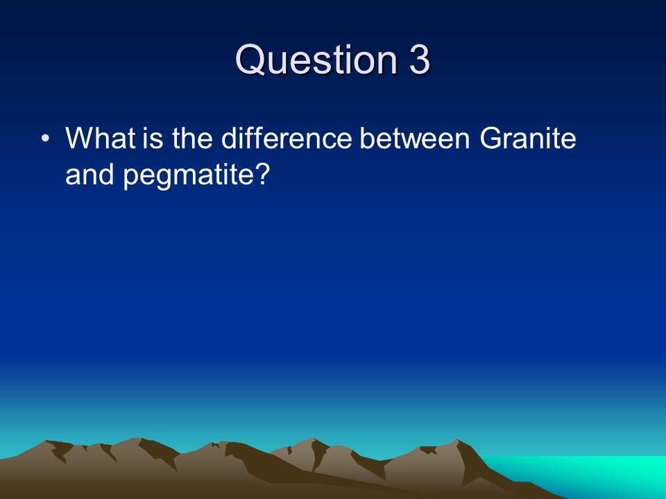 Question 4 What rock is fine grained and made of: –Potassium Feldspar (15%) –Quartz (55%) –Plagioclase Feldspar (15%) –Biotite (10%) –Amphibole (5%)