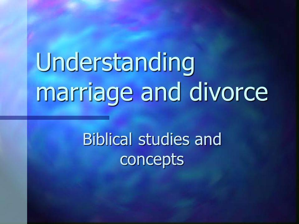 Understanding marriage and divorce Biblical studies and concepts