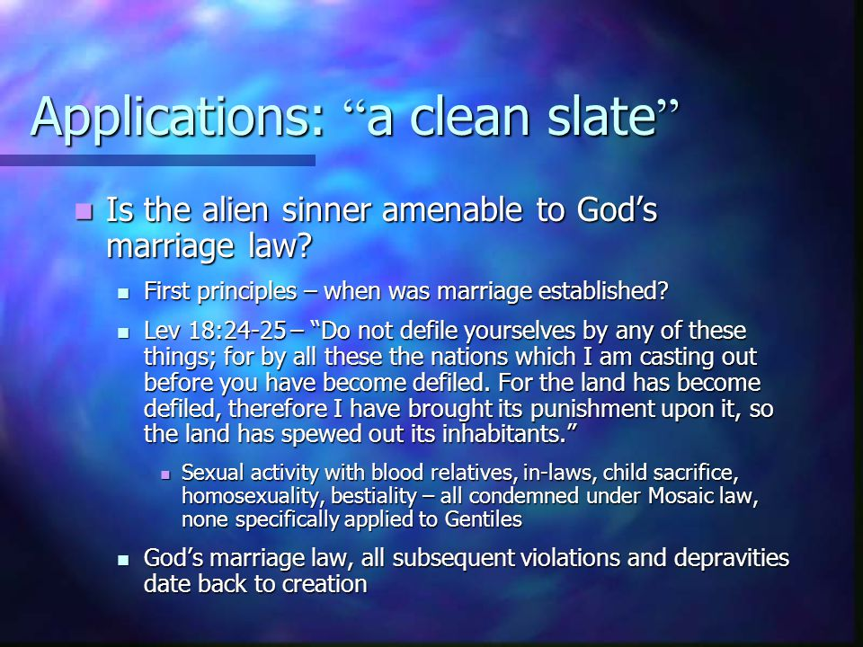 Applications: a clean slate Is the alien sinner amenable to God's marriage law.