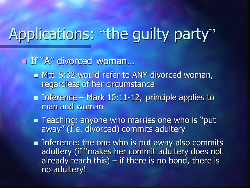Applications: the guilty party If A divorced woman… If A divorced woman… Mtt.