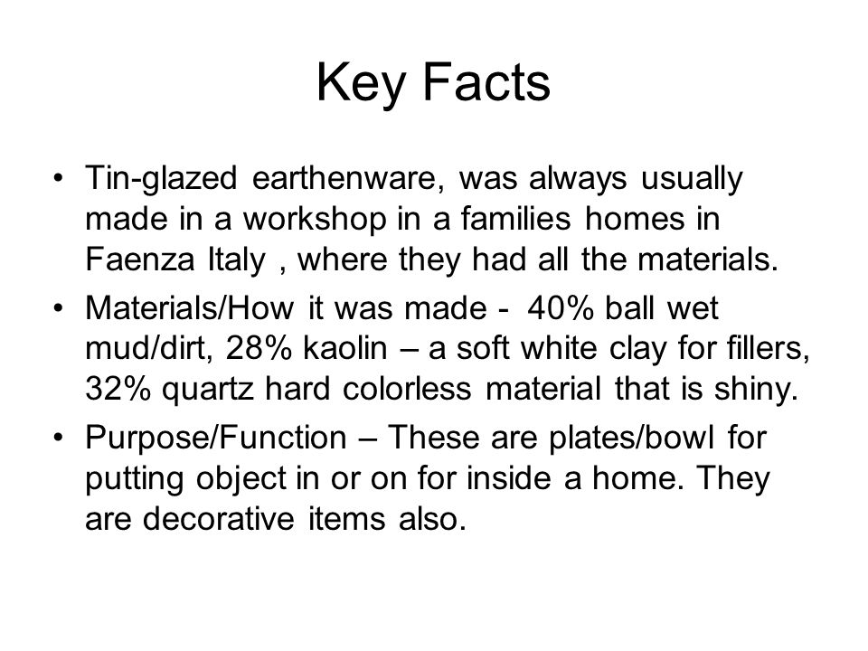 Key Facts/History Texture – smooth/glossy, because of the white glaze and it is soft.