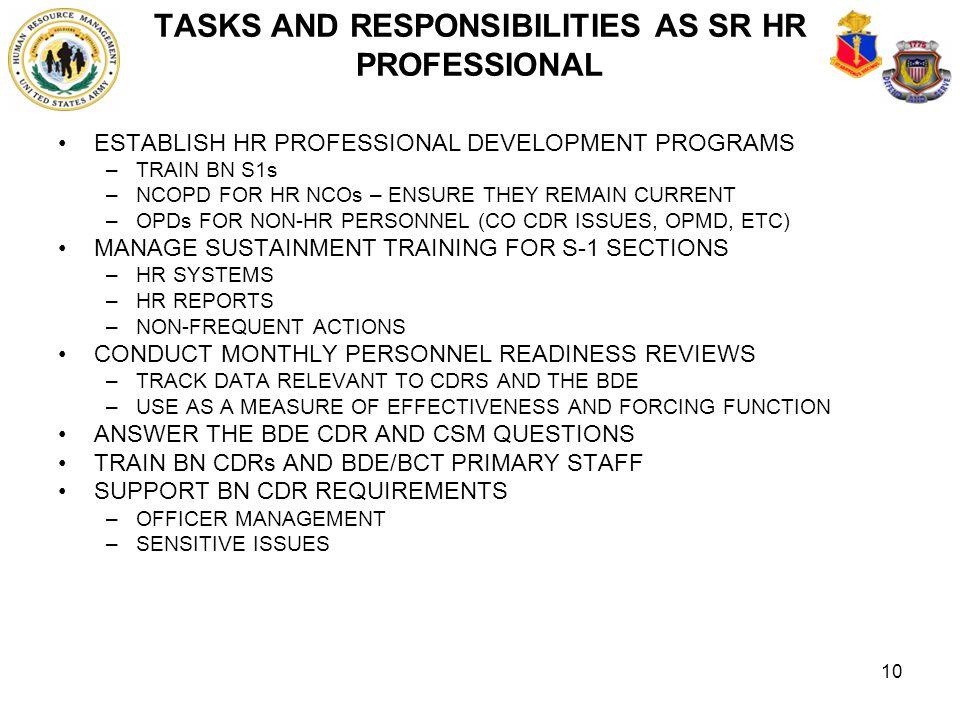 10 TASKS AND RESPONSIBILITIES AS SR HR PROFESSIONAL ESTABLISH HR PROFESSIONAL DEVELOPMENT PROGRAMS –TRAIN BN S1s –NCOPD FOR HR NCOs – ENSURE THEY REMA