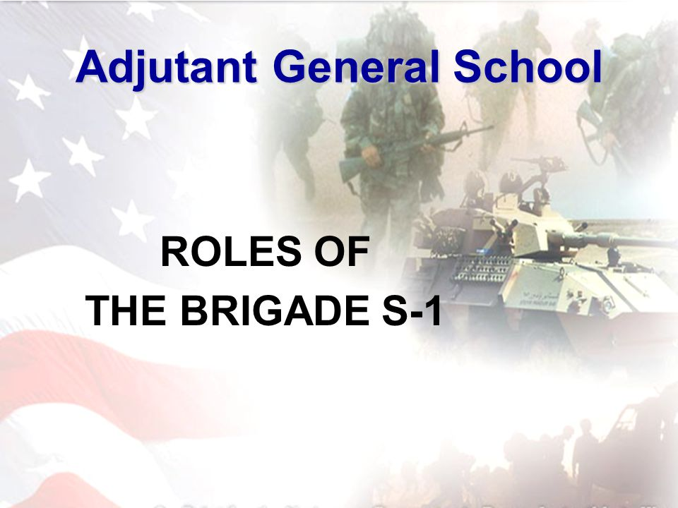2 ROLES OF THE BRIGADE S-1 Adjutant General School