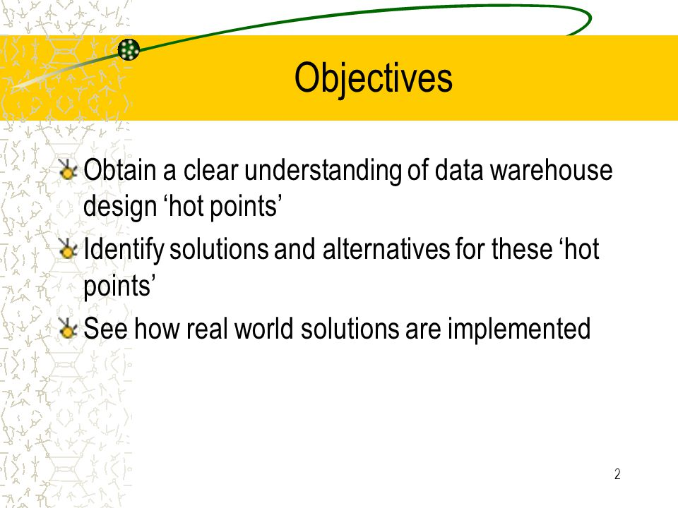 2 Objectives Obtain a clear understanding of data warehouse design 'hot points' Identify solutions and alternatives for these 'hot points' See how rea