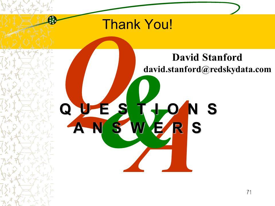 71 A Q & Q U E S T I O N S A N S W E R S David Stanford david.stanford@redskydata.com Thank You!