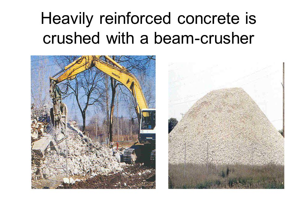 Heavily reinforced concrete is crushed with a beam-crusher