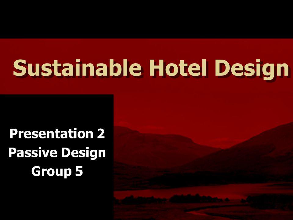 Sustainable Hotel Design Presentation 2 Passive Design Group 5