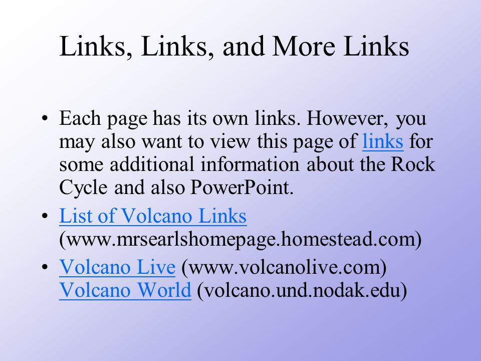 Links, Links, and More Links Each page has its own links.