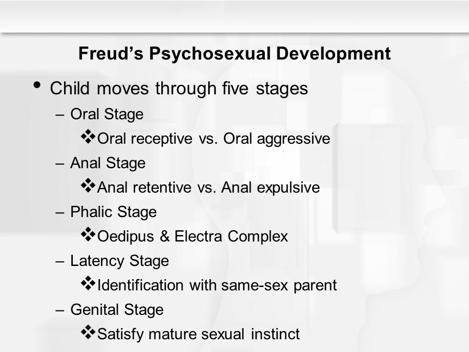 Freud's Psychosexual Development Child moves through five stages –Oral Stage  Oral receptive vs. Oral aggressive –Anal Stage  Anal retentive vs. Ana