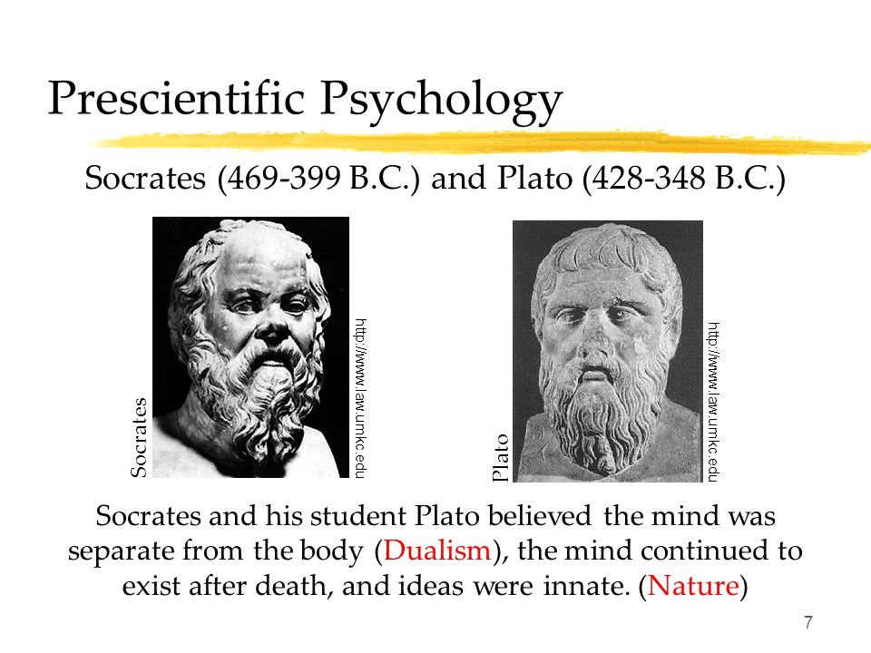History: Psychology's Roots Prescientific Psychology  Is the mind connected to the body or distinct?  Are ideas inborn or is the mind a blank slate