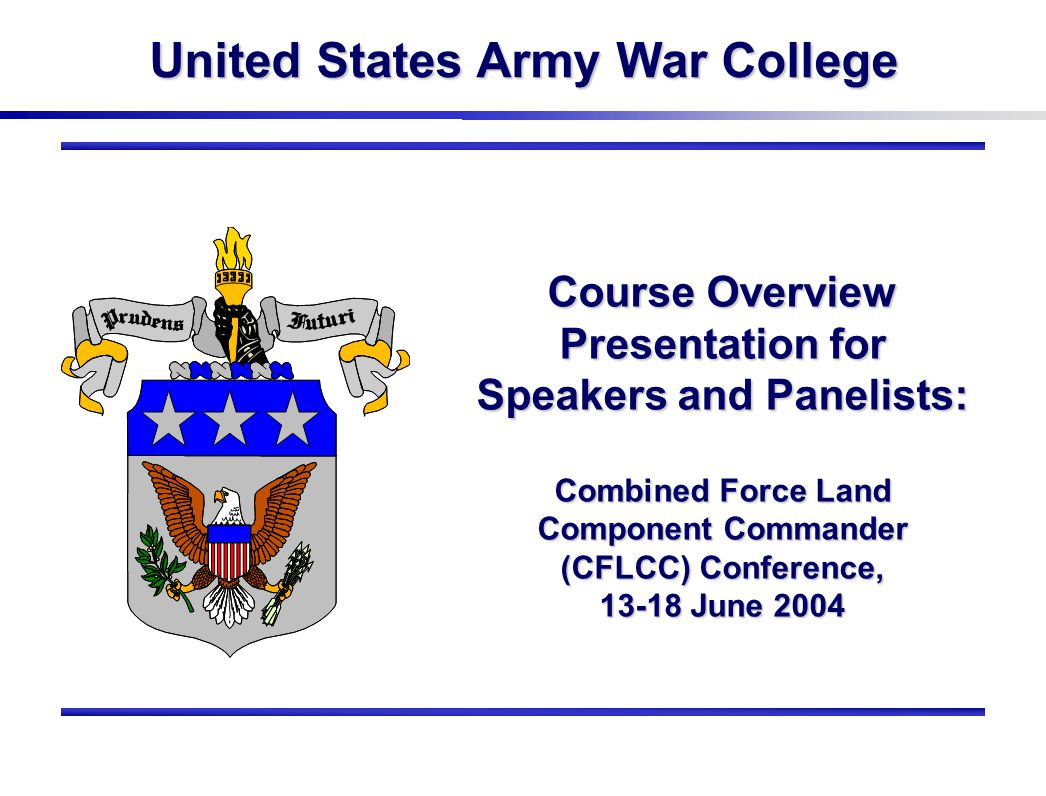 United States Army War College Course Overview Presentation for Speakers and Panelists: Combined Force Land Component Commander (CFLCC) Conference, 13-18 June 2004
