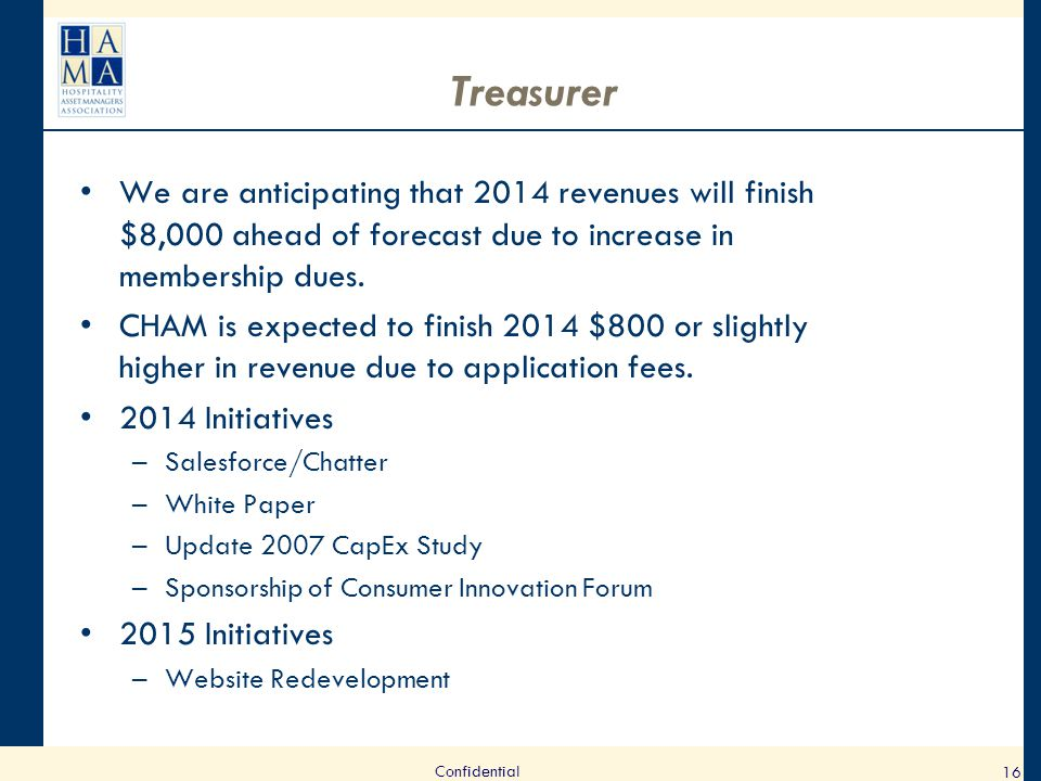 Treasurer We are anticipating that 2014 revenues will finish $8,000 ahead of forecast due to increase in membership dues.