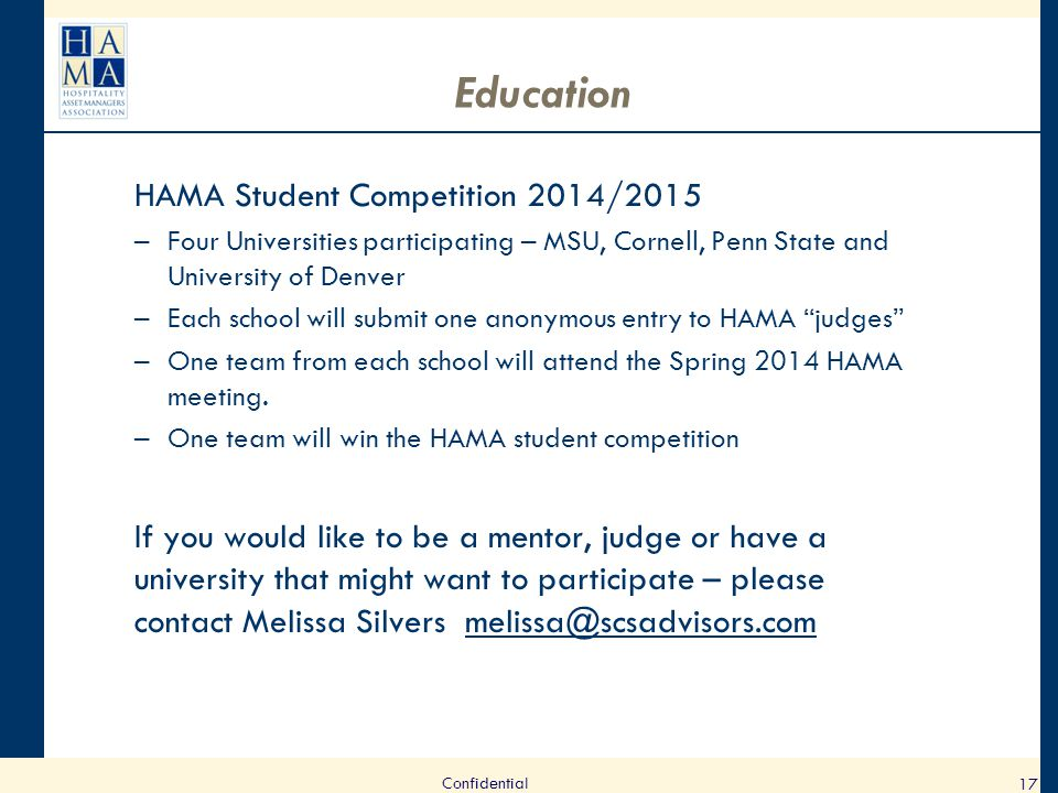 Education HAMA Student Competition 2014/2015 –Four Universities participating – MSU, Cornell, Penn State and University of Denver –Each school will submit one anonymous entry to HAMA judges –One team from each school will attend the Spring 2014 HAMA meeting.