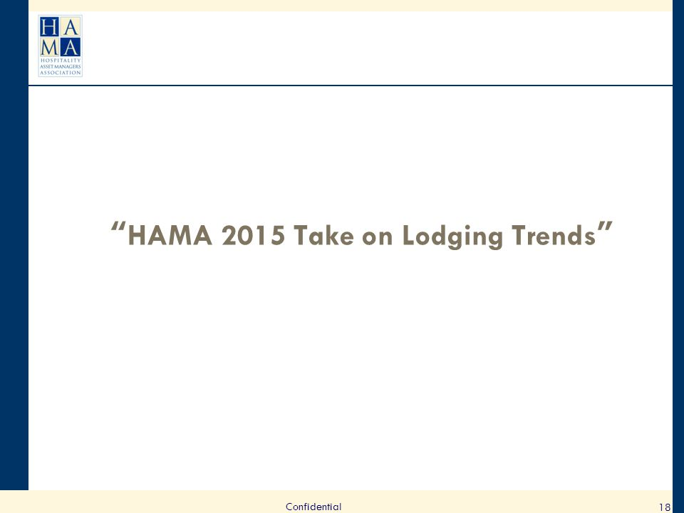 HAMA 2015 Take on Lodging Trends 18 Confidential