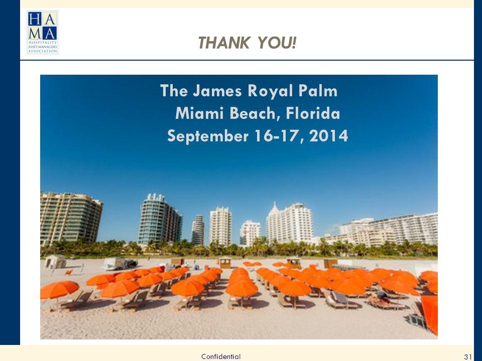 THANK YOU! The James Royal Palm Miami Beach, Florida September 16-17, 2014 31 Confidential