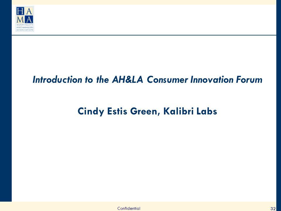 Introduction to the AH&LA Consumer Innovation Forum Cindy Estis Green, Kalibri Labs 32 Confidential