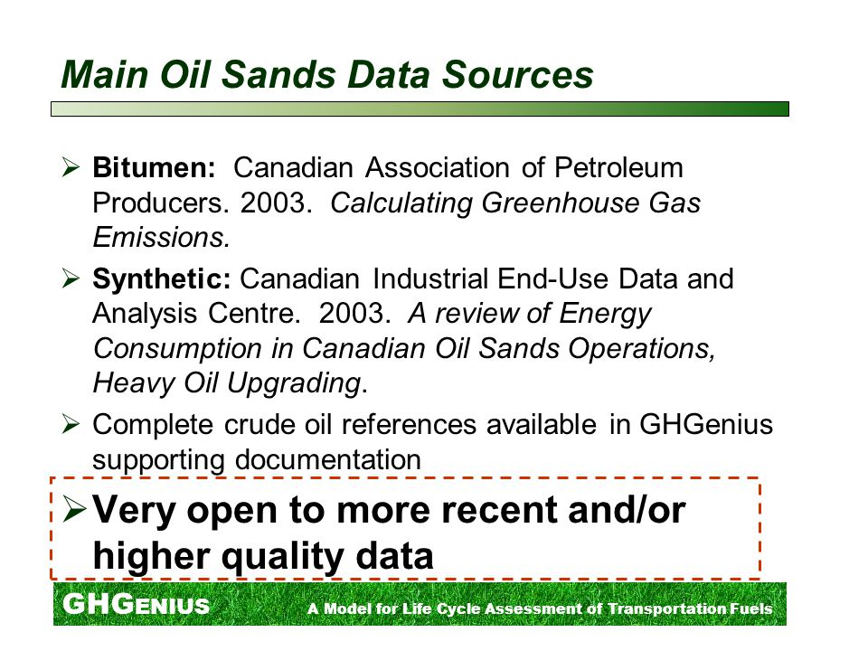 GHG ENIUS A Model for Life Cycle Assessment of Transportation Fuels Main Oil Sands Data Sources  Bitumen: Canadian Association of Petroleum Producers.