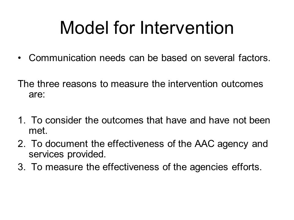 Model for Intervention Communication needs can be based on several factors. The three reasons to measure the intervention outcomes are: 1. To consider