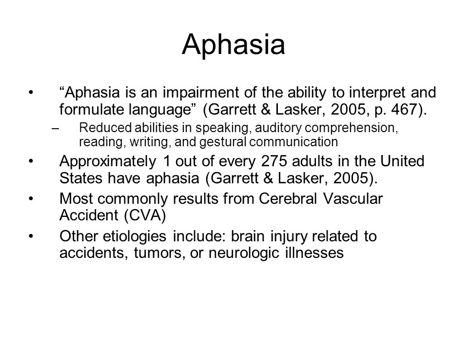 """Aphasia """"Aphasia is an impairment of the ability to interpret and formulate language"""" (Garrett & Lasker, 2005, p. 467). –Reduced abilities in speaking"""