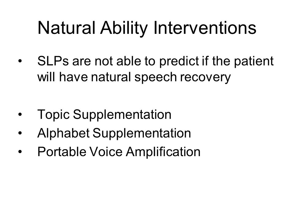 Natural Ability Interventions SLPs are not able to predict if the patient will have natural speech recovery Topic Supplementation Alphabet Supplementa