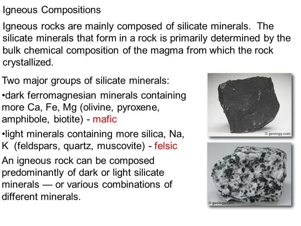 Igneous Compositions Igneous rocks are mainly composed of silicate minerals. The silicate minerals that form in a rock is primarily determined by the