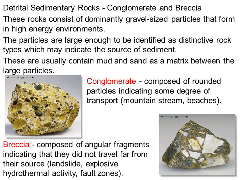 Detrital Sedimentary Rocks - Conglomerate and Breccia These rocks consist of dominantly gravel-sized particles that form in high energy environments.