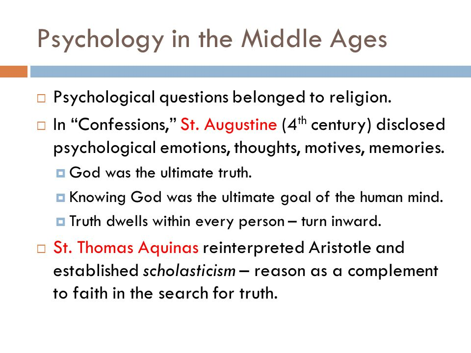 Psychology in the Middle Ages  Psychological questions belonged to religion.
