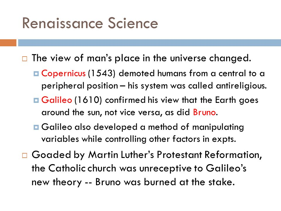 Renaissance Science  The view of man's place in the universe changed.
