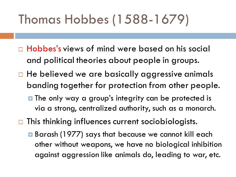 Thomas Hobbes (1588-1679)  Hobbes's views of mind were based on his social and political theories about people in groups.
