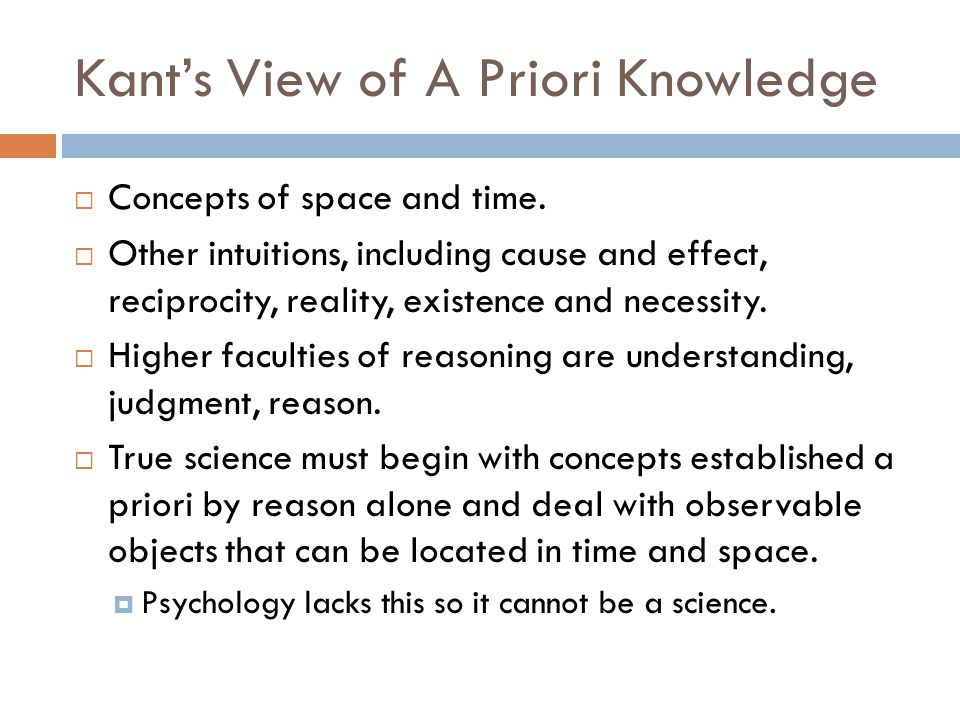 Kant's View of A Priori Knowledge  Concepts of space and time.
