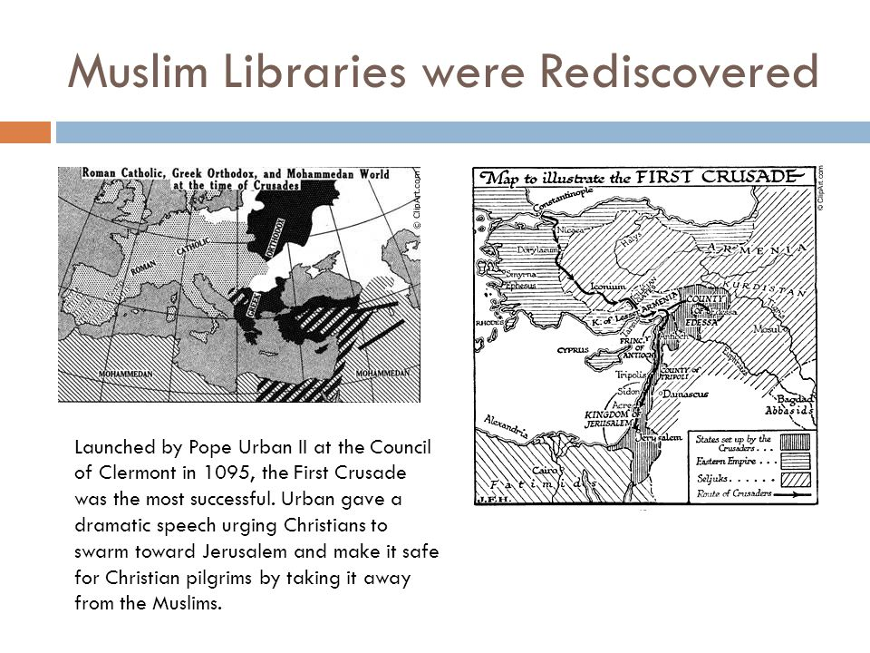 Muslim Libraries were Rediscovered Launched by Pope Urban II at the Council of Clermont in 1095, the First Crusade was the most successful.