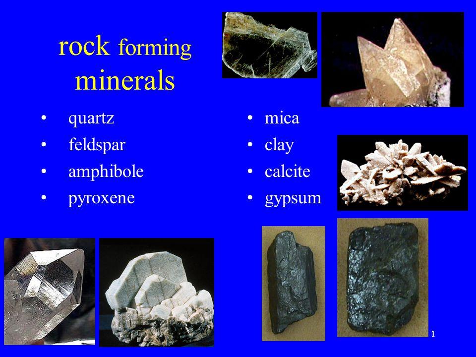 1 rock forming minerals quartz feldspar amphibole pyroxene mica clay calcite gypsum