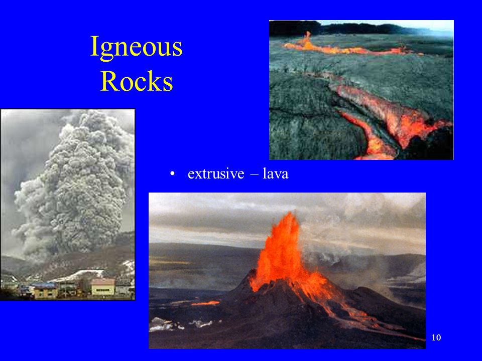 10 Igneous Rocks extrusive – lava
